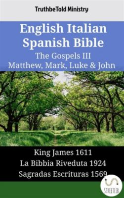 Parallel Bible Halseth English: English Italian Spanish Bible - The Gospels III - Matthew, Mark, Luke & John, Truthbetold Ministry