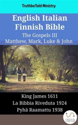 Parallel Bible Halseth English: English Italian Finnish Bible - The Gospels III - Matthew, Mark, Luke & John, Truthbetold Ministry