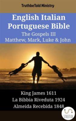 Parallel Bible Halseth English: English Italian Portuguese Bible - The Gospels III - Matthew, Mark, Luke & John, Truthbetold Ministry