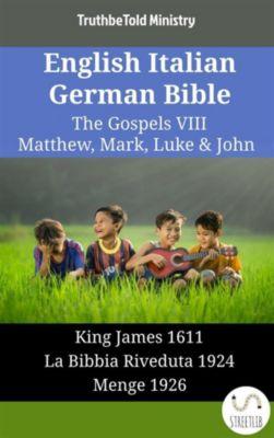 Parallel Bible Halseth English: English Italian German Bible - The Gospels VIII - Matthew, Mark, Luke & John, Truthbetold Ministry
