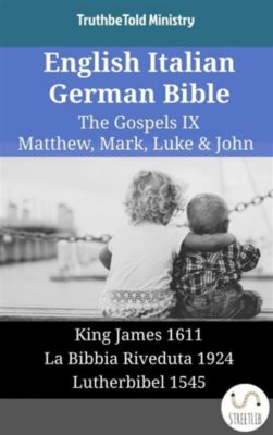 Parallel Bible Halseth English: English Italian German Bible - The Gospels IX - Matthew, Mark, Luke & John, Truthbetold Ministry