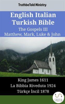 Parallel Bible Halseth English: English Italian Turkish Bible - The Gospels III - Matthew, Mark, Luke & John, Truthbetold Ministry