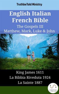 Parallel Bible Halseth English: English Italian French Bible - The Gospels III - Matthew, Mark, Luke & John, Truthbetold Ministry