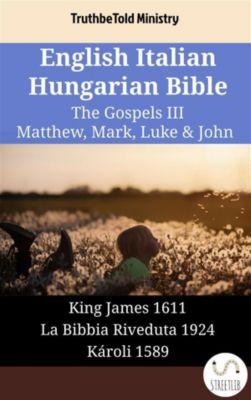 Parallel Bible Halseth English: English Italian Hungarian Bible - The Gospels III - Matthew, Mark, Luke & John, Truthbetold Ministry
