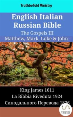 Parallel Bible Halseth English: English Italian Russian Bible - The Gospels III - Matthew, Mark, Luke & John, Truthbetold Ministry