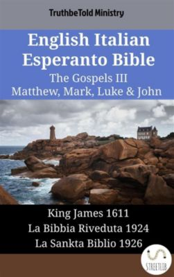 Parallel Bible Halseth English: English Italian Esperanto Bible - The Gospels III - Matthew, Mark, Luke & John, Truthbetold Ministry