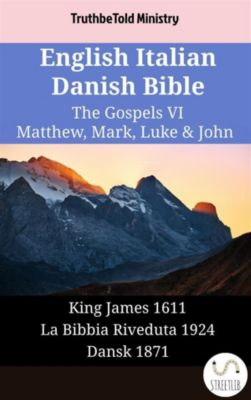 Parallel Bible Halseth English: English Italian Danish Bible - The Gospels VI - Matthew, Mark, Luke & John, Truthbetold Ministry