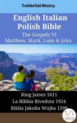 Parallel Bible Halseth English: English Italian Polish Bible - The Gospels VI - Matthew, Mark, Luke & John, Truthbetold Ministry