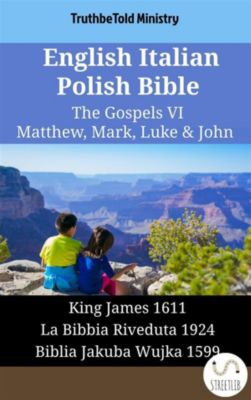 Parallel Bible Halseth English: English Italian Polish Bible - The Gospels VI - Matthew, Mark, Luke & John, Truthbetold Ministry