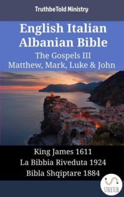 Parallel Bible Halseth English: English Italian Albanian Bible - The Gospels III - Matthew, Mark, Luke & John, Truthbetold Ministry