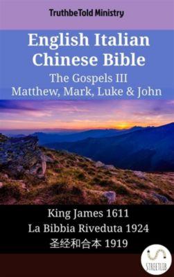 Parallel Bible Halseth English: English Italian Chinese Bible - The Gospels III - Matthew, Mark, Luke & John, Truthbetold Ministry