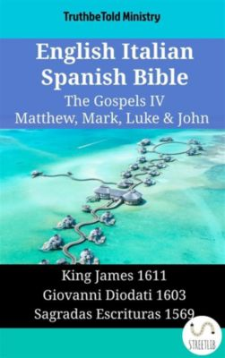 Parallel Bible Halseth English: English Italian Spanish Bible - The Gospels IV - Matthew, Mark, Luke & John, Truthbetold Ministry