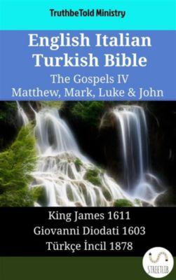 Parallel Bible Halseth English: English Italian Turkish Bible - The Gospels IV - Matthew, Mark, Luke & John, Truthbetold Ministry