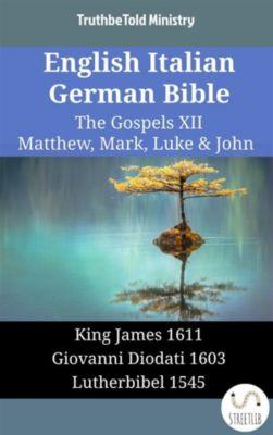 Parallel Bible Halseth English: English Italian German Bible - The Gospels XII - Matthew, Mark, Luke & John, Truthbetold Ministry