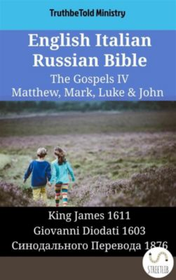 Parallel Bible Halseth English: English Italian Russian Bible - The Gospels IV - Matthew, Mark, Luke & John, Truthbetold Ministry