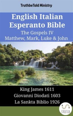 Parallel Bible Halseth English: English Italian Esperanto Bible - The Gospels IV - Matthew, Mark, Luke & John, Truthbetold Ministry