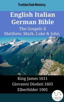 Parallel Bible Halseth English: English Italian German Bible - The Gospels X - Matthew, Mark, Luke & John, Truthbetold Ministry
