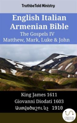 Parallel Bible Halseth English: English Italian Armenian Bible - The Gospels IV - Matthew, Mark, Luke & John, Truthbetold Ministry, Bible Society Armenia