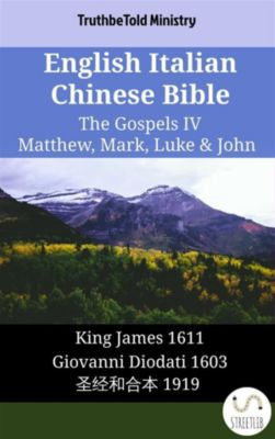 Parallel Bible Halseth English: English Italian Chinese Bible - The Gospels IV - Matthew, Mark, Luke & John, Truthbetold Ministry