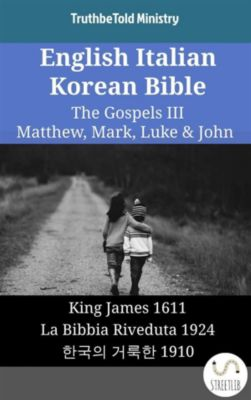 Parallel Bible Halseth English: English Italian Korean Bible - The Gospels III - Matthew, Mark, Luke & John, Truthbetold Ministry
