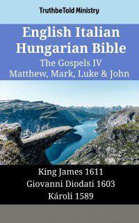 Parallel Bible Halseth English: English Italian Hungarian Bible - The Gospels IV - Matthew, Mark, Luke & John, TruthBeTold Ministry