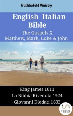 Parallel Bible Halseth English: English Italian Bible - The Gospels X - Matthew, Mark, Luke & John, Truthbetold Ministry