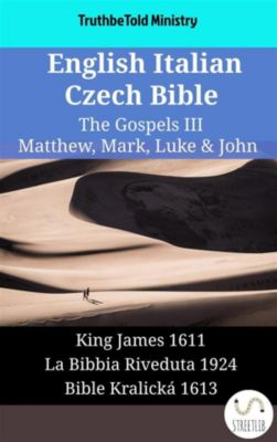 Parallel Bible Halseth English: English Italian Czech Bible - The Gospels III - Matthew, Mark, Luke & John, Truthbetold Ministry