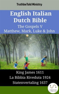 Parallel Bible Halseth English: English Italian Dutch Bible - The Gospels V - Matthew, Mark, Luke & John, Truthbetold Ministry