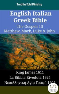 Parallel Bible Halseth English: English Italian Greek Bible - The Gospels III - Matthew, Mark, Luke & John, Truthbetold Ministry