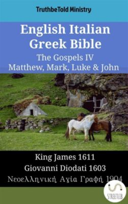 Parallel Bible Halseth English: English Italian Greek Bible - The Gospels IV - Matthew, Mark, Luke & John, Truthbetold Ministry