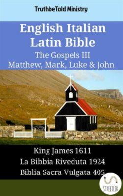 Parallel Bible Halseth English: English Italian Latin Bible - The Gospels III - Matthew, Mark, Luke & John, Truthbetold Ministry