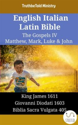 Parallel Bible Halseth English: English Italian Latin Bible - The Gospels IV - Matthew, Mark, Luke & John, Truthbetold Ministry