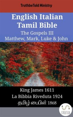 Parallel Bible Halseth English: English Italian Tamil Bible - The Gospels III - Matthew, Mark, Luke & John, Truthbetold Ministry