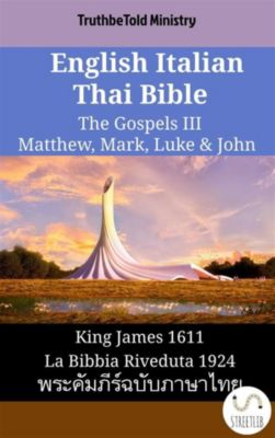 Parallel Bible Halseth English: English Italian Thai Bible - The Gospels III - Matthew, Mark, Luke & John, Truthbetold Ministry
