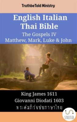 Parallel Bible Halseth English: English Italian Thai Bible - The Gospels IV - Matthew, Mark, Luke & John, Truthbetold Ministry