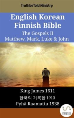 Parallel Bible Halseth English: English Korean Finnish Bible - The Gospels II - Matthew, Mark, Luke & John, Truthbetold Ministry