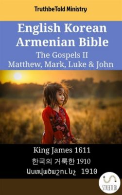 Parallel Bible Halseth English: English Korean Armenian Bible - The Gospels II - Matthew, Mark, Luke & John, Truthbetold Ministry, Bible Society Armenia