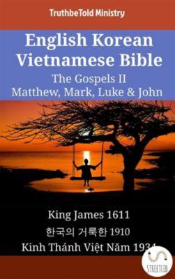 Parallel Bible Halseth English: English Korean Vietnamese Bible - The Gospels II - Matthew, Mark, Luke & John, Truthbetold Ministry