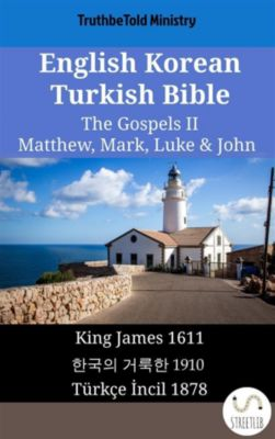 Parallel Bible Halseth English: English Korean Turkish Bible - The Gospels II - Matthew, Mark, Luke & John, Truthbetold Ministry
