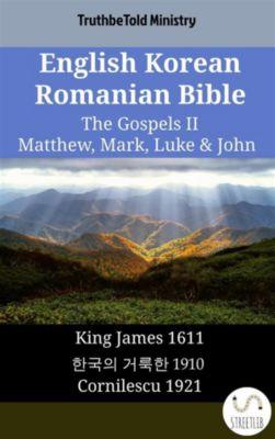 Parallel Bible Halseth English: English Korean Romanian Bible - The Gospels II - Matthew, Mark, Luke & John, Truthbetold Ministry
