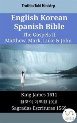 Parallel Bible Halseth English: English Korean Spanish Bible - The Gospels II - Matthew, Mark, Luke & John, Truthbetold Ministry
