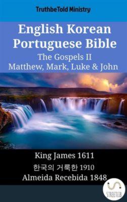 Parallel Bible Halseth English: English Korean Portuguese Bible - The Gospels II - Matthew, Mark, Luke & John, Truthbetold Ministry
