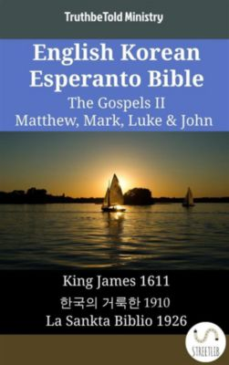 Parallel Bible Halseth English: English Korean Esperanto Bible - The Gospels II - Matthew, Mark, Luke & John, Truthbetold Ministry