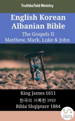 Parallel Bible Halseth English: English Korean Albanian Bible - The Gospels II - Matthew, Mark, Luke & John, Truthbetold Ministry