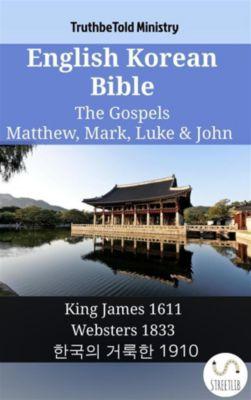 Parallel Bible Halseth English: English Korean Bible - The Gospels - Matthew, Mark, Luke & John, Truthbetold Ministry