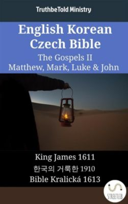 Parallel Bible Halseth English: English Korean Czech Bible - The Gospels II - Matthew, Mark, Luke & John, Truthbetold Ministry