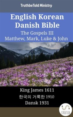 Parallel Bible Halseth English: English Korean Danish Bible - The Gospels III - Matthew, Mark, Luke & John, Truthbetold Ministry