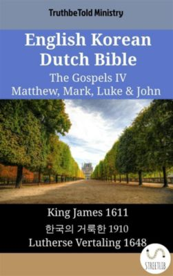 Parallel Bible Halseth English: English Korean Dutch Bible - The Gospels IV - Matthew, Mark, Luke & John, Truthbetold Ministry