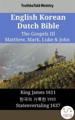 Parallel Bible Halseth English: English Korean Dutch Bible - The Gospels III - Matthew, Mark, Luke & John, Truthbetold Ministry