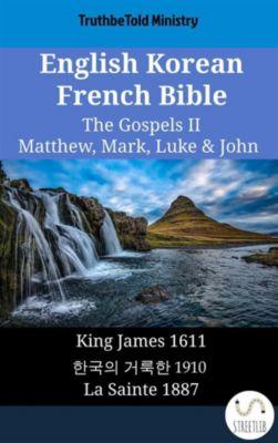 Parallel Bible Halseth English: English Korean French Bible - The Gospels II - Matthew, Mark, Luke & John, Truthbetold Ministry